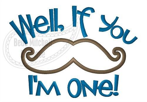 Well if you mustache I'm one!