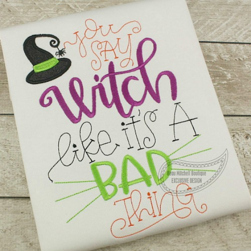 You say WITCH like it is a BAD thing?